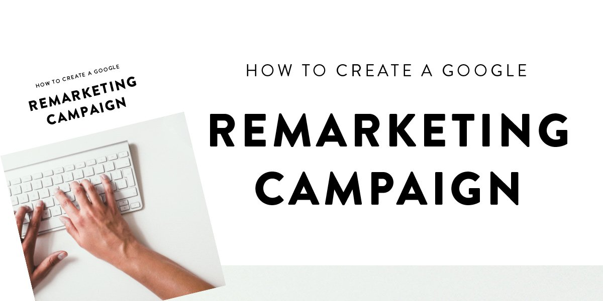 how-to-create-a-google-remarketing-campaign